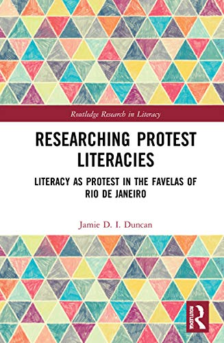 Researching Protest Literacies: Literacy as Protest in the Favelas of Rio de Janeiro (Routledge Research in Literacy) (English Edition)