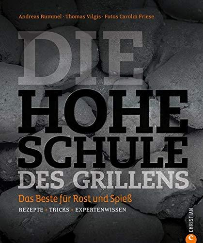 Die hohe Schule des Grillens: Das Beste für Rost und Spieß. Rezepte · Tricks · Expertenwissen