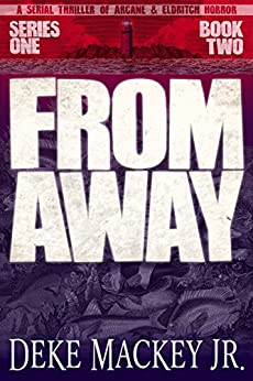 FROM AWAY - Series One, Book Two: A Serial Thriller of Arcane and Eldritch Horror by [Deke Mackey Jr.]