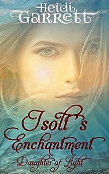 Isolt's Enchantment: The Beginnings (Daughter of Light Book 0) by [Heidi Garrett]