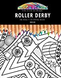 ROLLER DERBY: AN ADULT COLORING BOOK: An Awesome Roller Derby Coloring Book For Adults