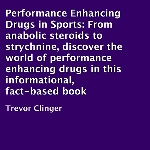 Performance Enhancing Drugs in Sports     From Anabolic Steroids to Strychnine, Discover the World of Performance-Enhancing Drugs in This Informational, Fact-Based Book              By:                                                                                                                                 Trevor Clinger                               Narrated by:                                                                                                                                 Charles Orlik                      Length: 14 mins     Not rated yet     Overall 0.0