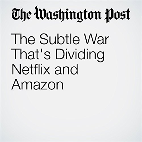 The Subtle War That's Dividing Netflix and Amazon copertina