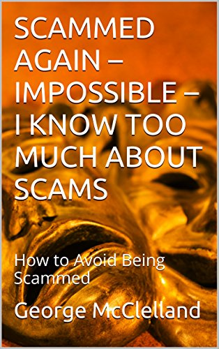 Book: SCAMMED AGAIN - IMPOSSIBLE - I KNOW TOO MUCH ABOUT SCAMS - How to Avoid Being Scammed by George J. McClelland