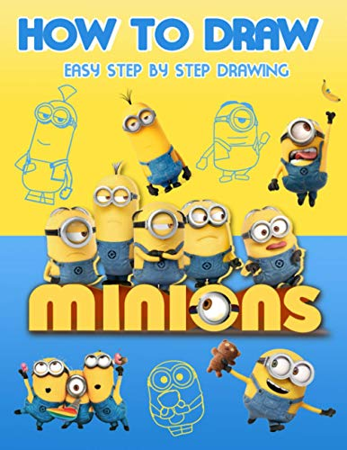 How to Draw Minions: 23 Step-by-Step Characters To Improve Your Drawing Skills Minions Original Birthday Present / Gift Idea
