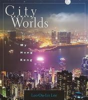 City Between Worlds: My Hong Kong
