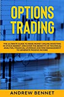 Options Trading: The Ultimate Guide to Make Money Online Investing in Stock Market. Discover the Benefits of Technical Analysis, Financial Leverage and Risk Management to Generate Passive Income