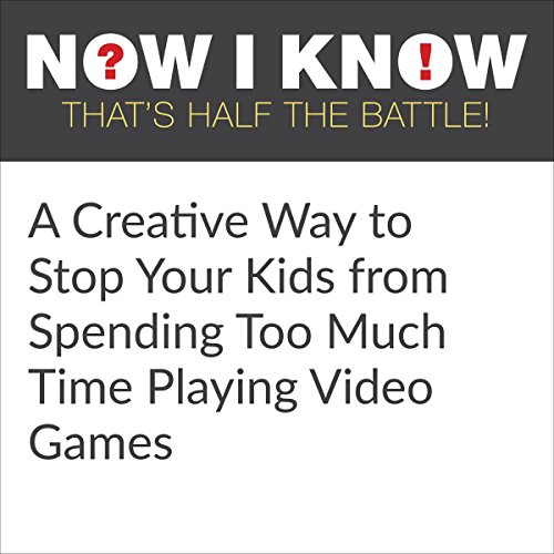 A Creative Way to Stop Your Kids from Spending Too Much Time Playing Video Games audiobook cover art