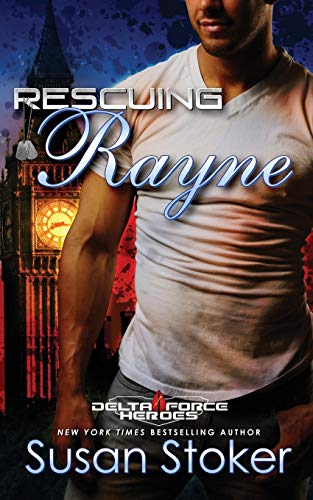 Rescuing Rayne (Delta Force Heroes, Band 1)