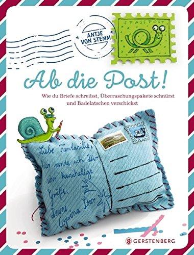 Ab die Post!: Wie du Briefe schreibst, Überraschungspakete schnürst und Badelatschen verschickst