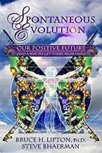 Ph.D. Bruce H. Lipton: Spontaneous Evolution : Our Positive Future (and a Way to Get There from Here) (Hardcover); 2009 Edition