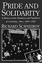 Pride and Solidarity: A History of the Plumbers and Pipefitters of Columbus, Ohio, 1889-1989 (Ilr Press Books)