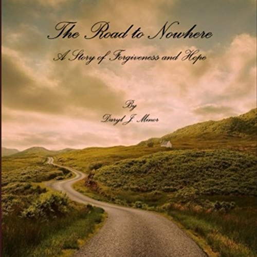 The Road to Nowhere     A Story of Forgiveness and Hope              Written by:                                                                                                                                 Daryl J. Minor                               Narrated by:                                                                                                                                 David Allen Pratt                      Length: 1 hr and 45 mins     Not rated yet     Overall 0.0
