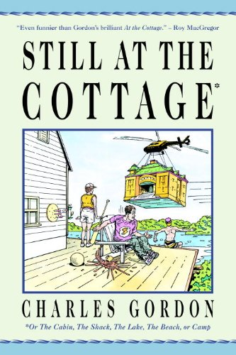 Still at the Cottage: Or the Cabin, the Shack, the Lake, the Beach, or Camp (English Edition)
