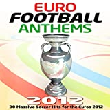 Euro Football Anthems 2012 - 30 Massive Soccer Hits for the Euros 2012