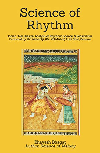 """Science of Rhythm: Indian System of Musical Rhythm """"Taal Shastra"""" Analysis of its Science and Sensibilities (Naad Yoga Monochrome Paperback, Band 1)"""
