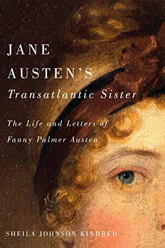 Jane Austen's Transatlantic Sister: The Life and Letters of Fanny Palmer Austen (English Edition)