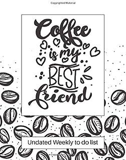 Coffee is My Best Friend: 53 Weeks To Do List Planner Academic Organizer Undated Gift Coffee Drink Sweet Cool