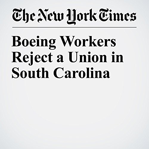 Boeing Workers Reject a Union in South Carolina copertina