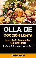 Olla De Cocción Lenta: Recetas de olla de cocción lenta para principiantes (Disfrute de las recetas de crockpot)