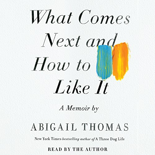 What Comes Next and How to Like It audiobook cover art