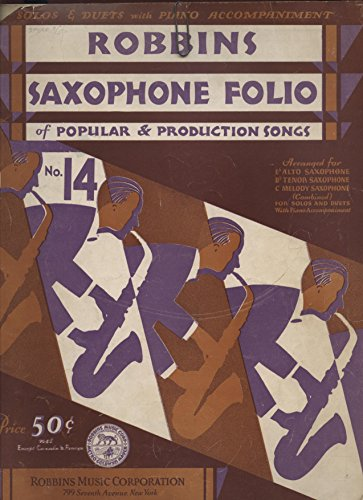 Robbins Saxophone Folio of Popular & Production Songs. No. 14. Solos & DUets with Piano Accompaniment. Arranged fro Eb Alto Saxophone; Bb Tenor Saxophone; C Melody Saxophone