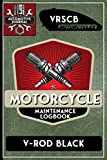 VRSCB V-Rod Black, Motorcycle Maintenance Logbook: Harley Davidson Models, Vtwin - Biker Gear, Chopper, Maintenance Service and Repair Journal with ... Records, Safety Reminders. 6 x 9 151 Pages