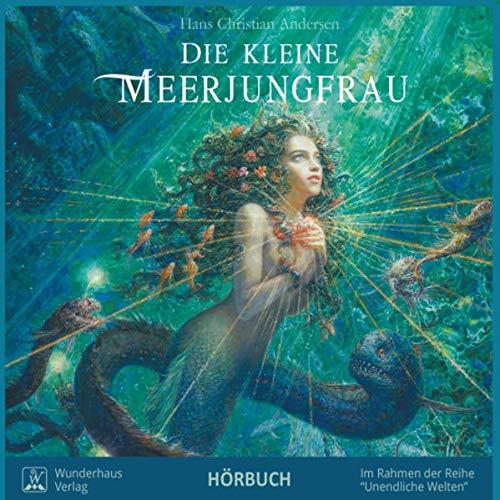 Die Kleine Meerjungfrau (Unendliche Welten / Hörbücher): Hörbuch