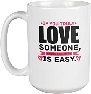 If You Truly Love Someone Being Faithful Easy. Romantic Coffee & Tea Gift Mug For Couples, Partners, Spouse, Newlyweds, Engaged, Husbands And Wives (15oz)