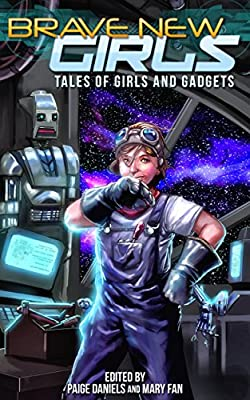 Brave New Girls: Tales of Girls and Gadgets from Brave New Girls