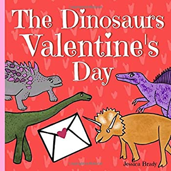 The Dinosaurs Valentine s Day  Picture Book For Preschoolers & Toddlers Ideal for ages 2-6.