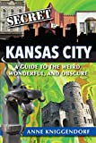 Secret Kansas City:A Guide to the Weird, Wonderful, and Obscure