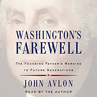 Washington's Farewell     The Founding Father's Warning to Future Generations              Written by:                                                                                                                                 John Avlon                               Narrated by:                                                                                                                                 John Avlon                      Length: 10 hrs and 4 mins     1 rating     Overall 3.0