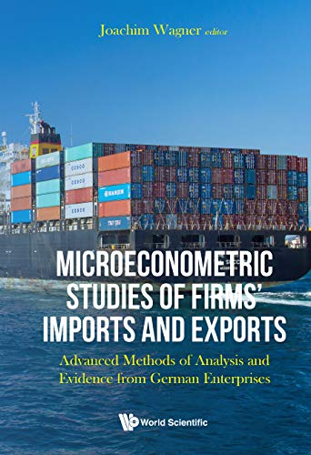 Microeconometric Studies of Firms' Imports and Exports:Advanced Methods of Analysis and Evidence from German Enterprises (English Edition)