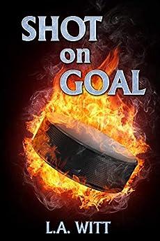 Shot on Goal (Pucks & Rainbows Book 3) by [L.A. Witt]