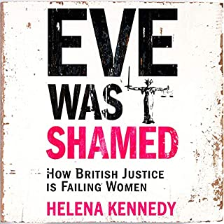 Eve Was Shamed     How British Justice Is Failing Women              By:                                                                                                                                 Helena Kennedy                               Narrated by:                                                                                                                                 Helena Kennedy                      Length: 11 hrs     25 ratings     Overall 4.8