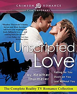 Unscripted Love: The Complete Reality TV Romance Collection by [Heather Thurmeier]