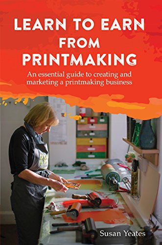 Learn to Earn from Printmaking: An essential guide to creating and marketing a printmaking business (English Edition)