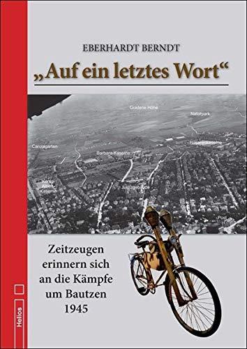 """""""Auf ein letztes Wort"""": Zeitzeugen erinnern sich an die Kämpfe um Bautzen 1945"""