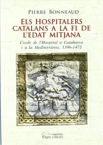 Els hospitalers catalans a la fi de l'edat mitjana: L'orde de l'Hospital a Catalunya i la Mediterrània 1396-1472 (Els ordes militars, Band 11)