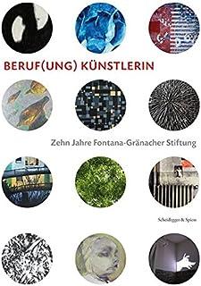 Beruf(ung) Kunstlerin: Zehn Jahre Fontana-Granacher Stiftung