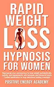 Rapid Weight Loss Hypnosis For Women: Reprogram your Unconscious to Lose Weight Automatically, Quickly, and Permanently with Hypnosis and Binaural Beats. Guided Meditation to Stop Emotional Eating