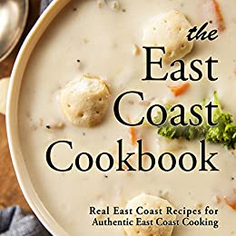 The East Coast Cookbook: Real East Coast Recipes for Authentic East Coast Cooking by [BookSumo Press]