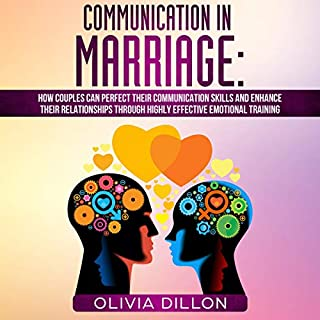 Communication in Marriage     How Couples Can Perfect Their Communication Skills and Enhance Their Relationships Through Highly Effective Emotional Training              By:                                                                                                                                 Olivia Dillon                               Narrated by:                                                                                                                                 Kim Rossi                      Length: 3 hrs     4 ratings     Overall 3.8