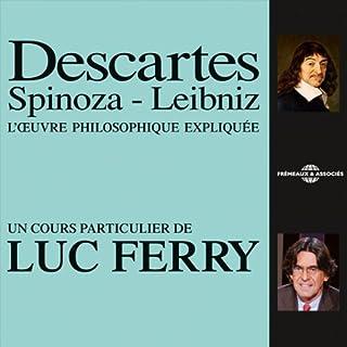 Descartes - Spinoza - Leibniz     L'œuvre philosophique expliquée              De :                                                                                                                                 Luc Ferry                               Lu par :                                                                                                                                 Luc Ferry                      Durée : 4 h et 15 min     46 notations     Global 4,6