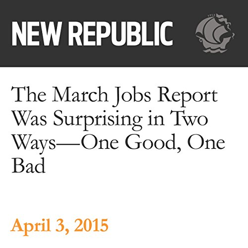 The March Jobs Report Was Surprising in Two Ways - One Good, One Bad audiobook cover art