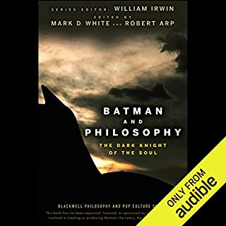 Batman and Philosophy     The Dark Knight of the Soul              Written by:                                                                                                                                 Mark D. White,                                                                                        Robert Arp                               Narrated by:                                                                                                                                 Mark D. White                      Length: 7 hrs and 52 mins     1 rating     Overall 5.0