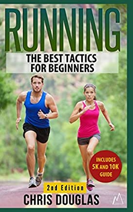RUNNING: The Best Tactics for Beginners (Healthy Living, Stress Reliever, Running Gear, Prevent Injuries)