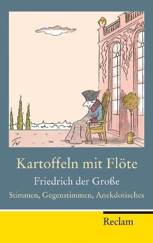 Kartoffeln mit Flöte: Friedrich der Große – Stimmen, Gegenstimmen, Anekdotisches (Reclam Taschenbuch)