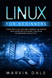 Linux for Beginners: Learn How To Use Linux And Command Line, Master Linux Operating System And Tips&tricks For Improving Productivity